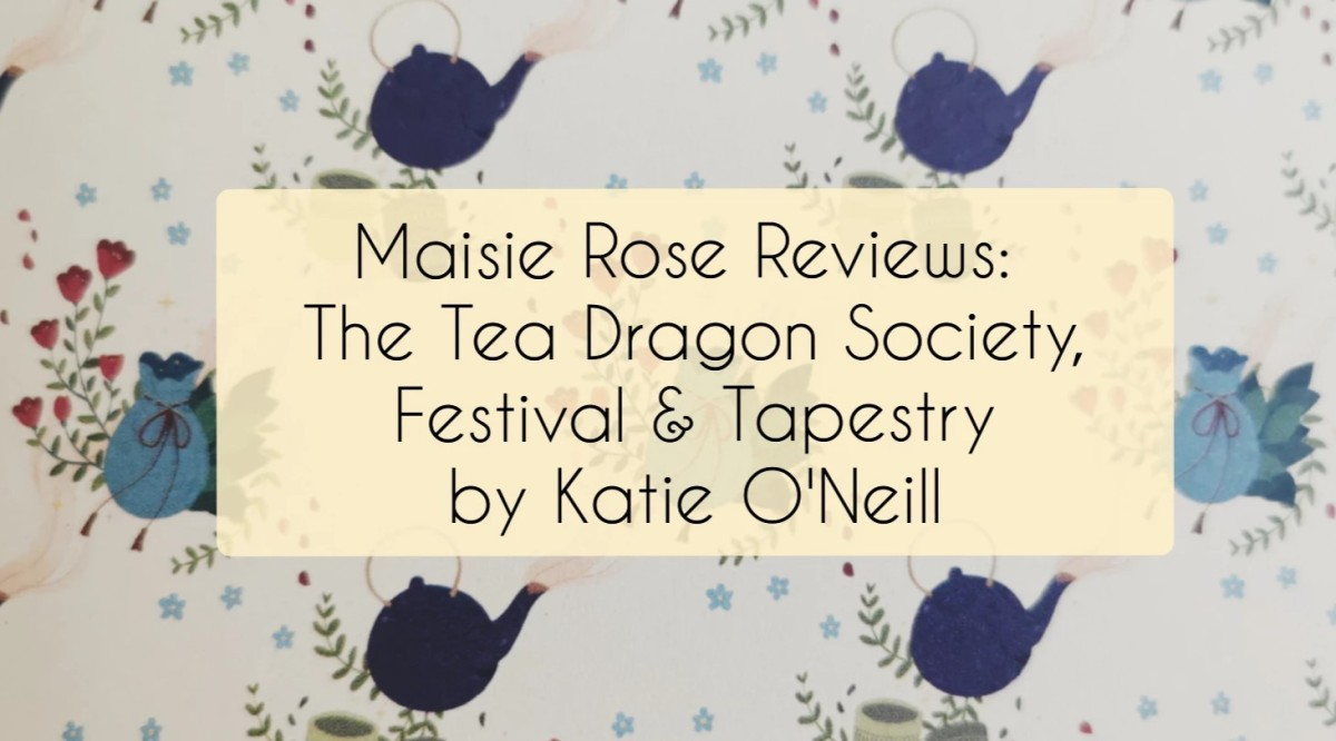 "Background image is a pattern from The Tea Dragon Festival, showing steaming teapots, flowers, and drawstring bags of tea. There is a semi-opaque pastel yellow rectangle in the centre with the text ""Maisie Rose Reviews: The Tea Dragon Society, Festival & Tapestry by Katie O'Neill"